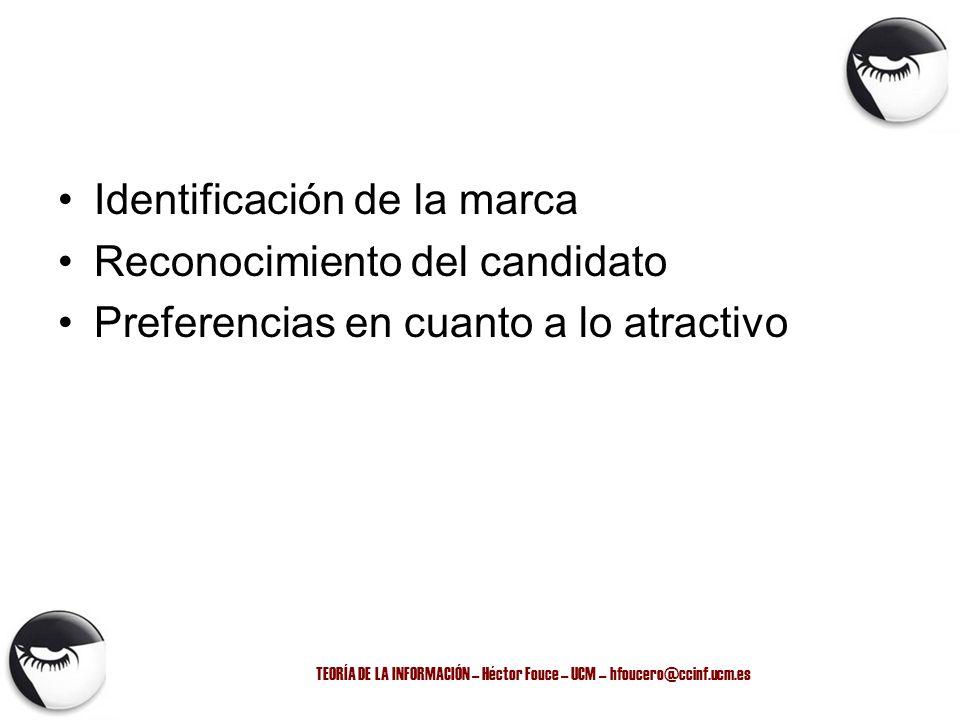 TEORÍA DE LA INFORMACIÓN – Héctor Fouce – UCM – hfoucero@ccinf.ucm.es Identificación de la marca Reconocimiento del candidato Preferencias en cuanto a