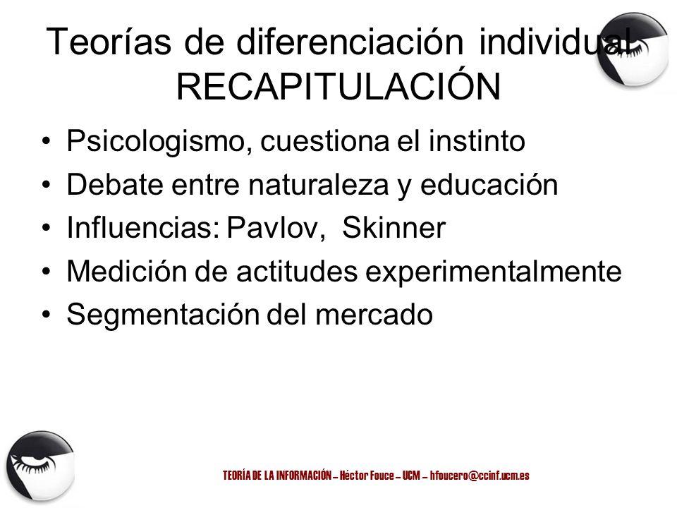TEORÍA DE LA INFORMACIÓN – Héctor Fouce – UCM – hfoucero@ccinf.ucm.es Teorías de diferenciación individual RECAPITULACIÓN Psicologismo, cuestiona el i