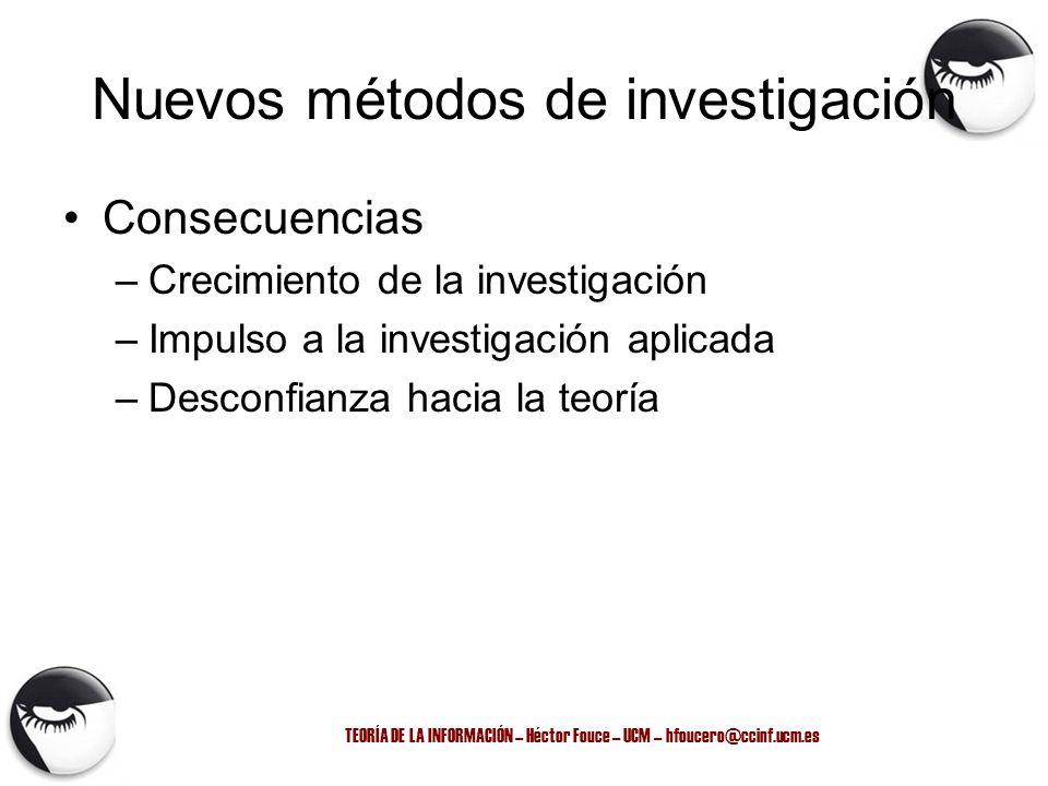 TEORÍA DE LA INFORMACIÓN – Héctor Fouce – UCM – hfoucero@ccinf.ucm.es Nuevos métodos de investigación Consecuencias –Crecimiento de la investigación –