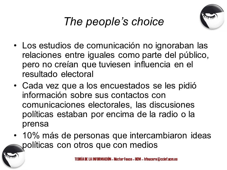 TEORÍA DE LA INFORMACIÓN – Héctor Fouce – UCM – hfoucero@ccinf.ucm.es The peoples choice Los estudios de comunicación no ignoraban las relaciones entr