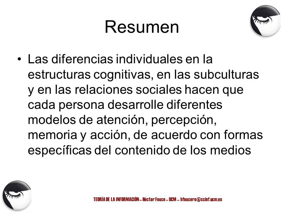 TEORÍA DE LA INFORMACIÓN – Héctor Fouce – UCM – hfoucero@ccinf.ucm.es Resumen Las diferencias individuales en la estructuras cognitivas, en las subcul