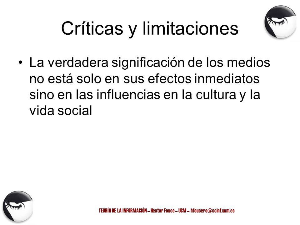 TEORÍA DE LA INFORMACIÓN – Héctor Fouce – UCM – hfoucero@ccinf.ucm.es Críticas y limitaciones La verdadera significación de los medios no está solo en