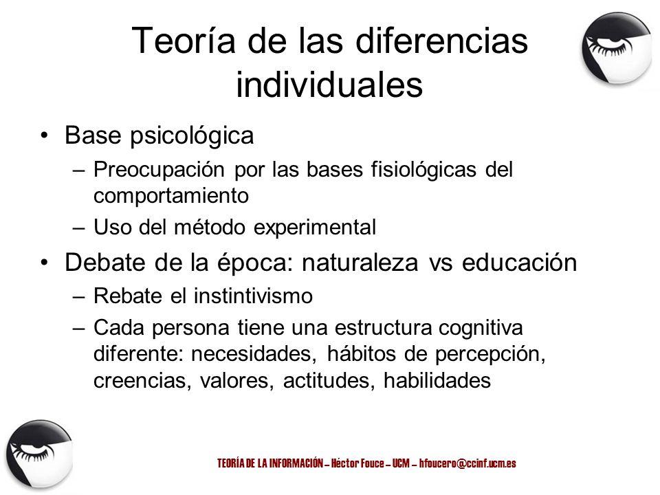 TEORÍA DE LA INFORMACIÓN – Héctor Fouce – UCM – hfoucero@ccinf.ucm.es Teoría de las diferencias individuales Base psicológica –Preocupación por las ba
