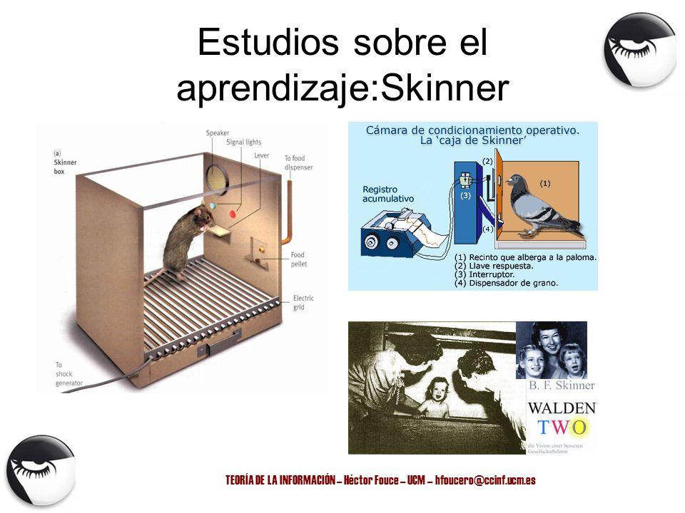 TEORÍA DE LA INFORMACIÓN – Héctor Fouce – UCM – hfoucero@ccinf.ucm.es Estudios sobre el aprendizaje:Skinner