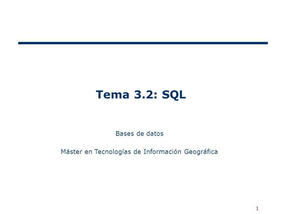 1 Tema 3.2: SQL Bases de datos Máster en Tecnologías de Información Geográfica