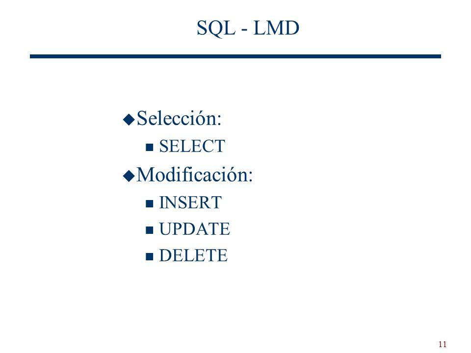 11 SQL - LMD Selección: SELECT Modificación: INSERT UPDATE DELETE
