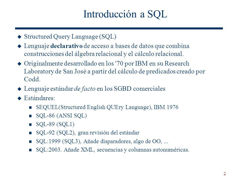 2 Introducción a SQL Structured Query Language (SQL) Lenguaje declarativo de acceso a bases de datos que combina construcciones del álgebra relacional
