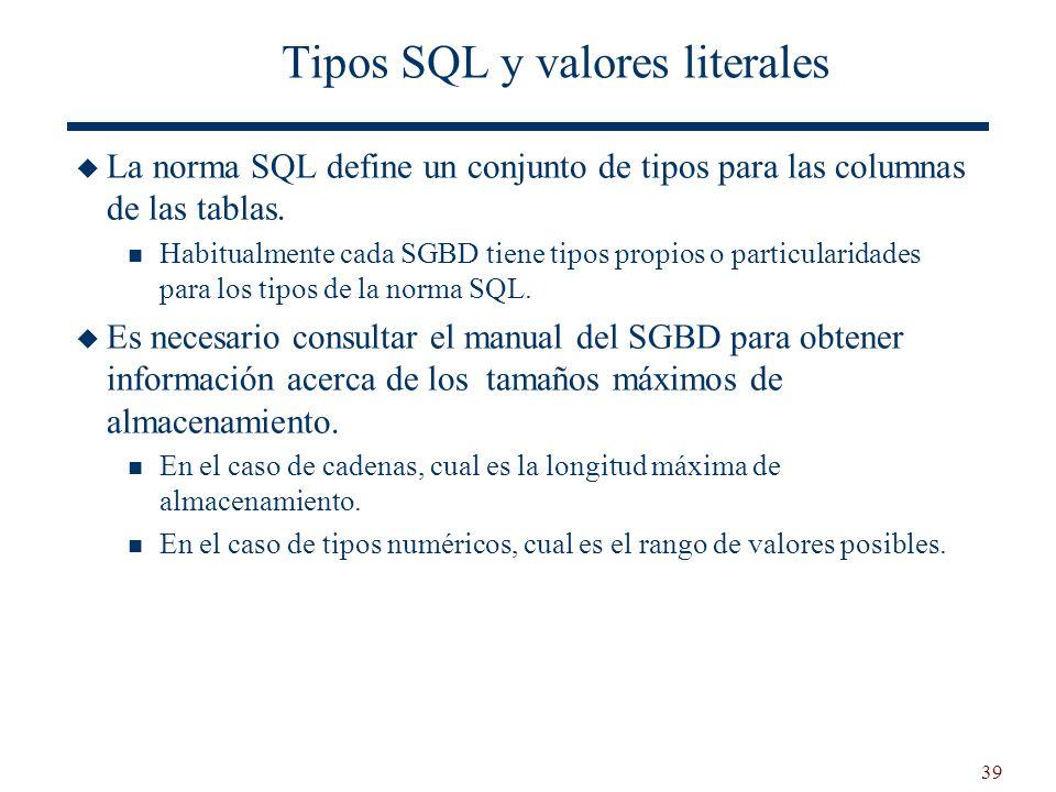 39 Tipos SQL y valores literales La norma SQL define un conjunto de tipos para las columnas de las tablas. Habitualmente cada SGBD tiene tipos propios