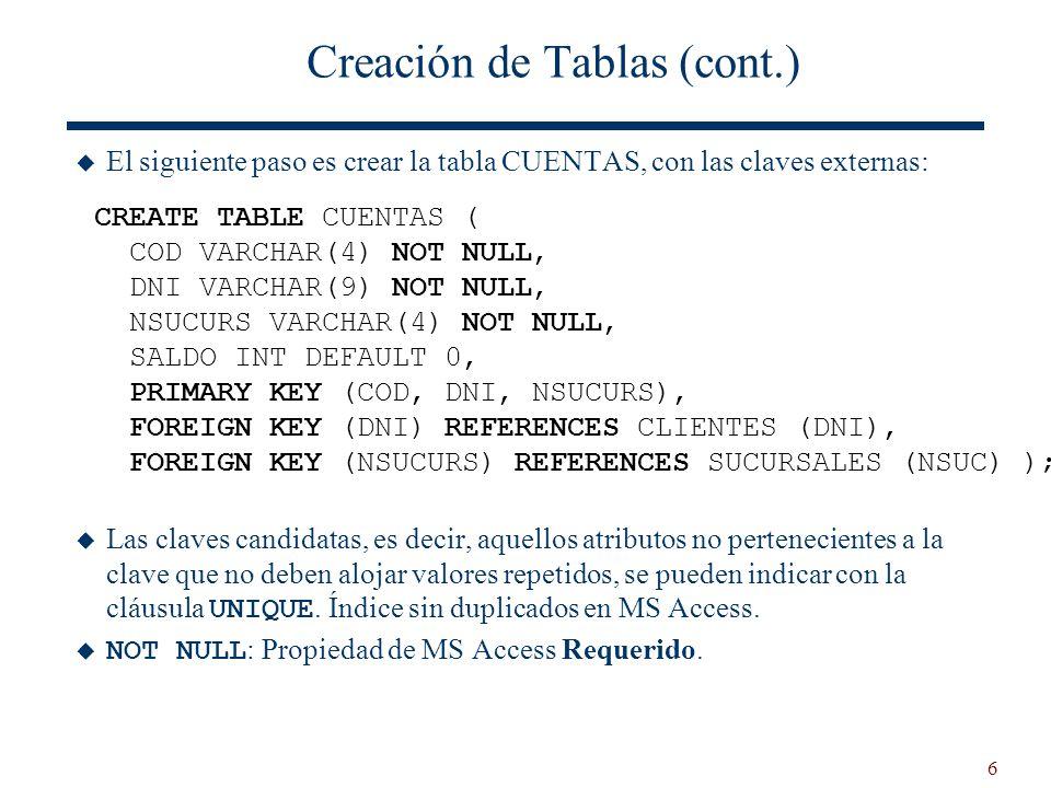 6 Creación de Tablas (cont.) El siguiente paso es crear la tabla CUENTAS, con las claves externas: Las claves candidatas, es decir, aquellos atributos