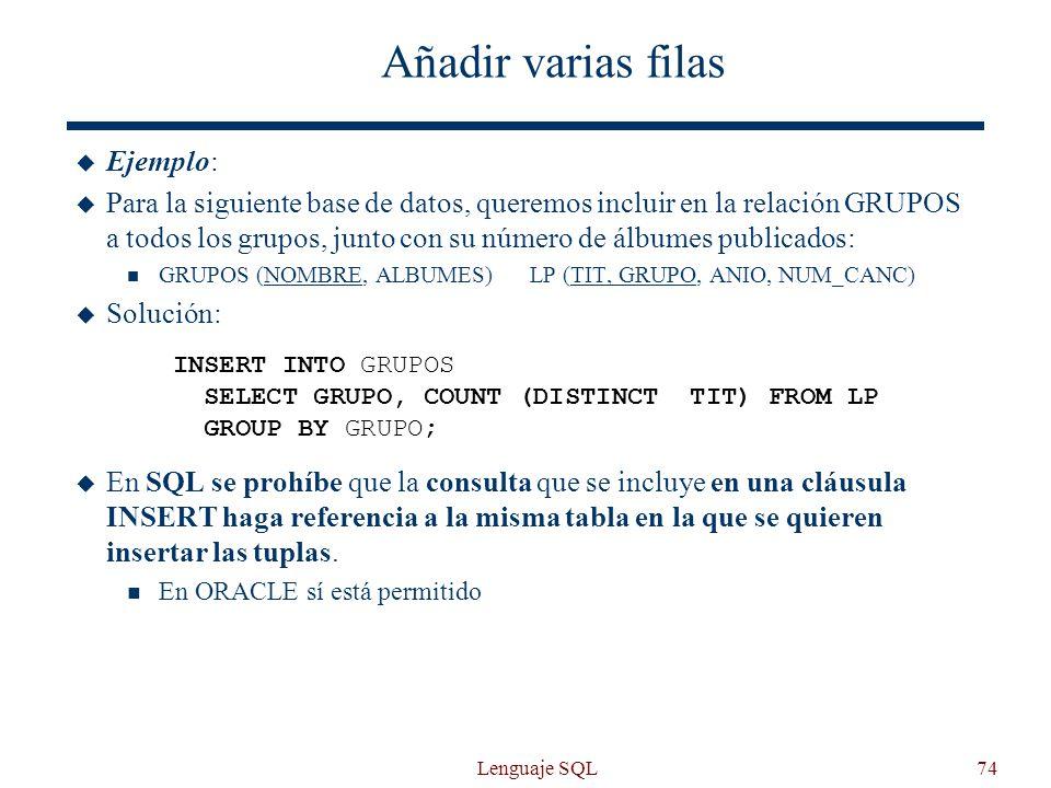 Lenguaje SQL74 Añadir varias filas Ejemplo: Para la siguiente base de datos, queremos incluir en la relación GRUPOS a todos los grupos, junto con su n
