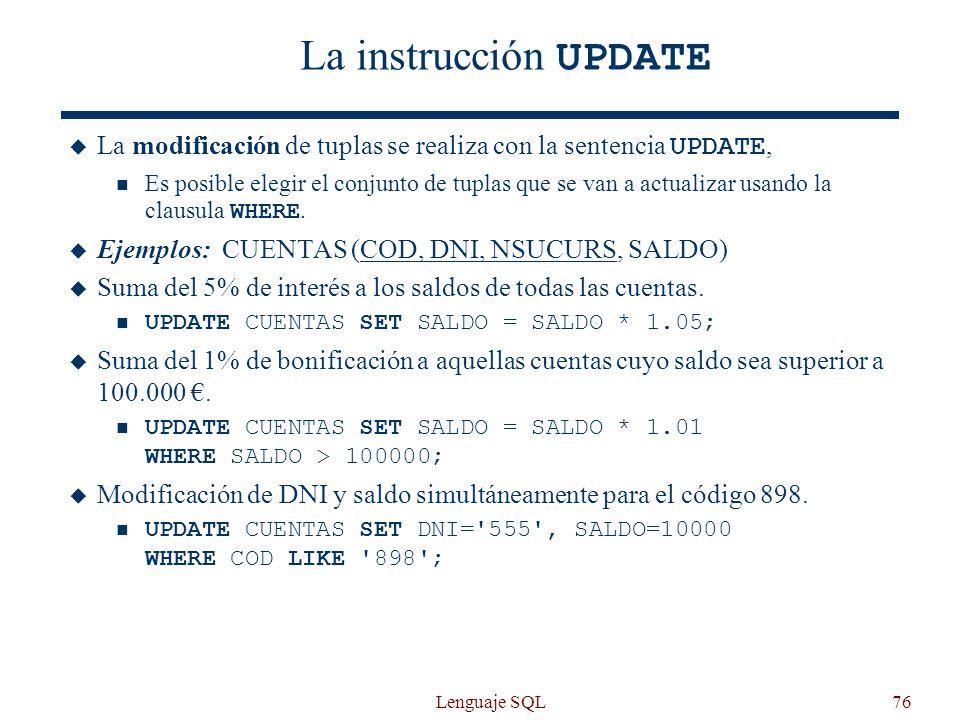 Lenguaje SQL76 La instrucción UPDATE La modificación de tuplas se realiza con la sentencia UPDATE, Es posible elegir el conjunto de tuplas que se van