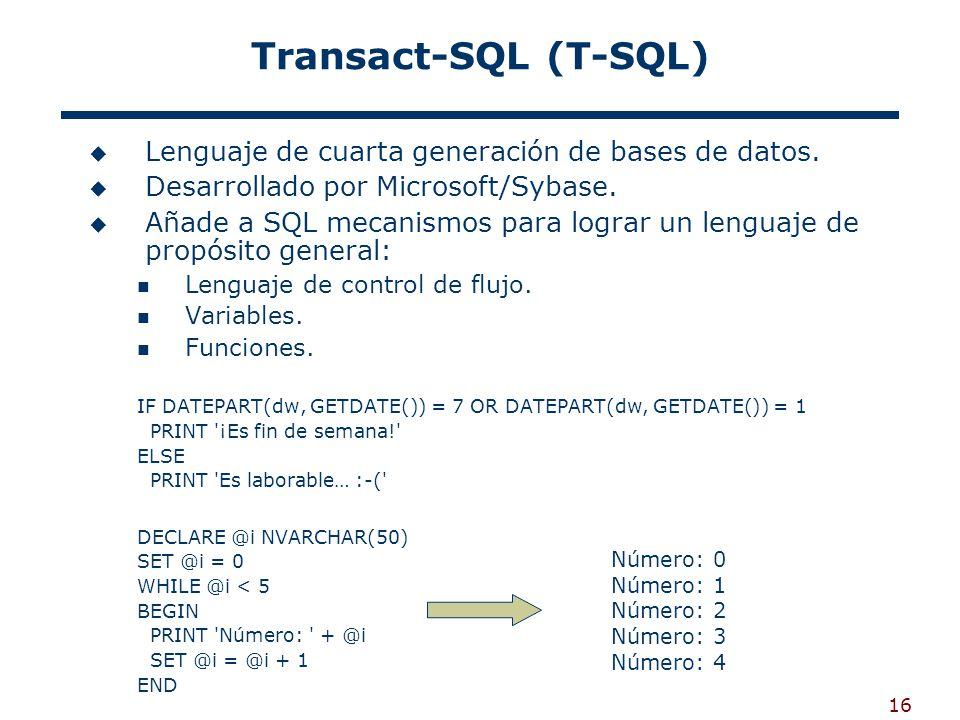 16 Transact-SQL (T-SQL) Lenguaje de cuarta generación de bases de datos. Desarrollado por Microsoft/Sybase. Añade a SQL mecanismos para lograr un leng