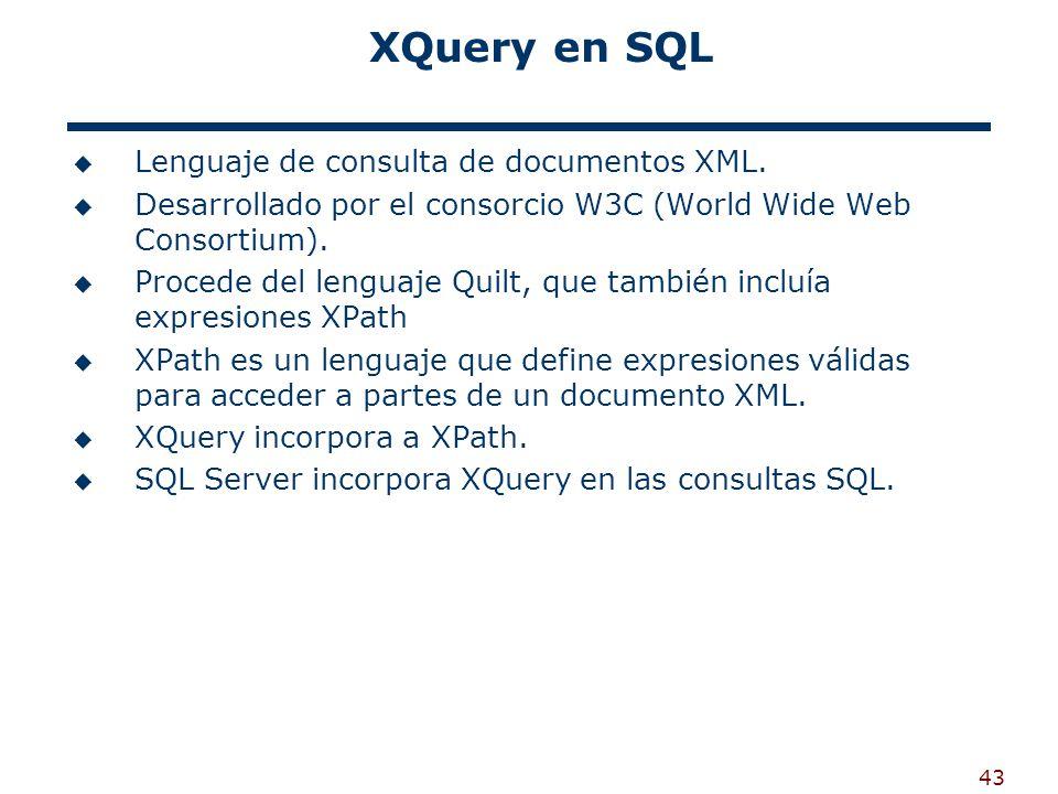 43 XQuery en SQL Lenguaje de consulta de documentos XML. Desarrollado por el consorcio W3C (World Wide Web Consortium). Procede del lenguaje Quilt, qu