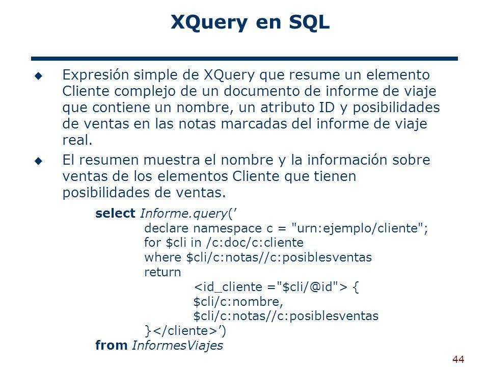 44 XQuery en SQL Expresión simple de XQuery que resume un elemento Cliente complejo de un documento de informe de viaje que contiene un nombre, un atr