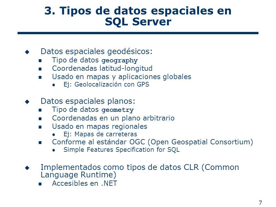 7 3. Tipos de datos espaciales en SQL Server Datos espaciales geodésicos: Tipo de datos geography Coordenadas latitud-longitud Usado en mapas y aplica