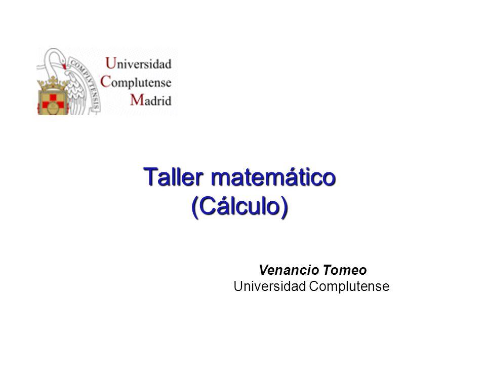 Taller matemático (Cálculo) Venancio Tomeo Universidad Complutense