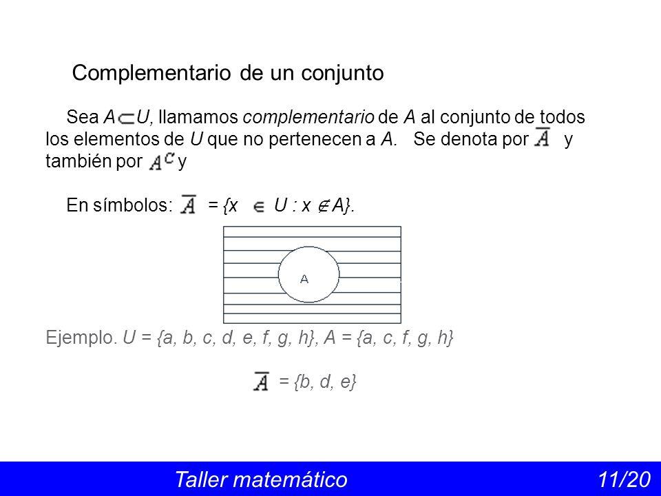 Complementario de un conjunto Taller matemático 11/20 Sea A U, llamamos complementario de A al conjunto de todos los elementos de U que no pertenecen a A.