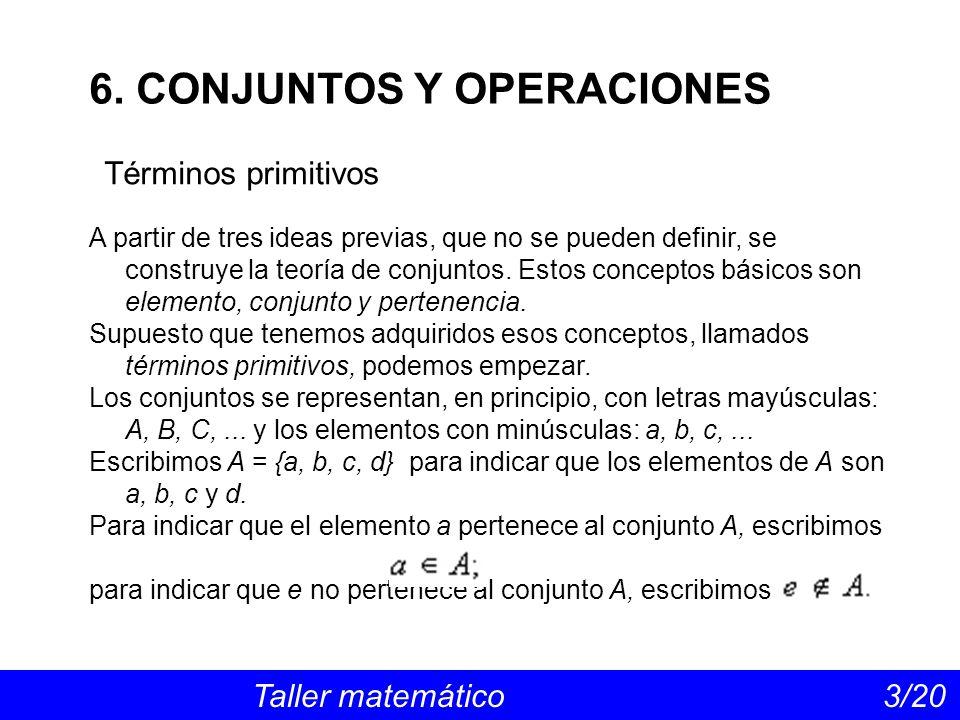 Propiedades comunes a unión e intersección Taller matemático 14/20 Se verifican las siguientes propiedades: 1.Leyes de absorción o simplificativas: A (A B) = A A (A B) = A 2.