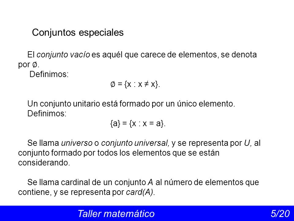 Conjuntos especiales Taller matemático 5/20 El conjunto vacío es aquél que carece de elementos, se denota por.
