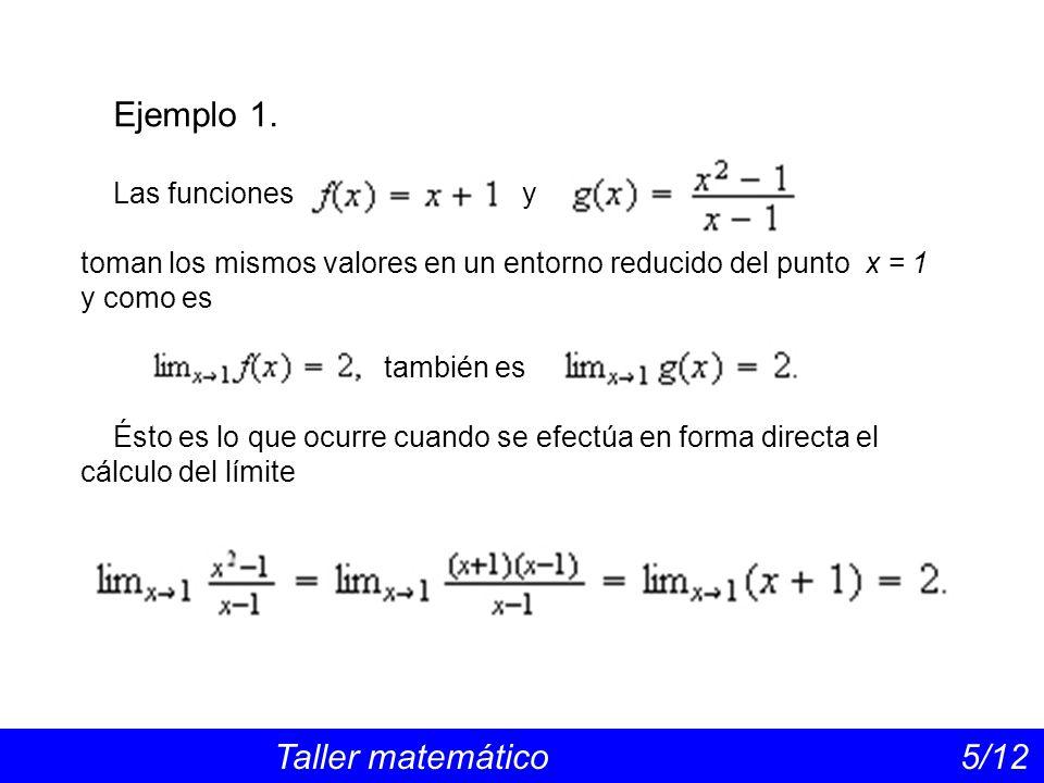 Ejemplo 1. Taller matemático 5/12 Las funciones y toman los mismos valores en un entorno reducido del punto x = 1 y como es también es Ésto es lo que