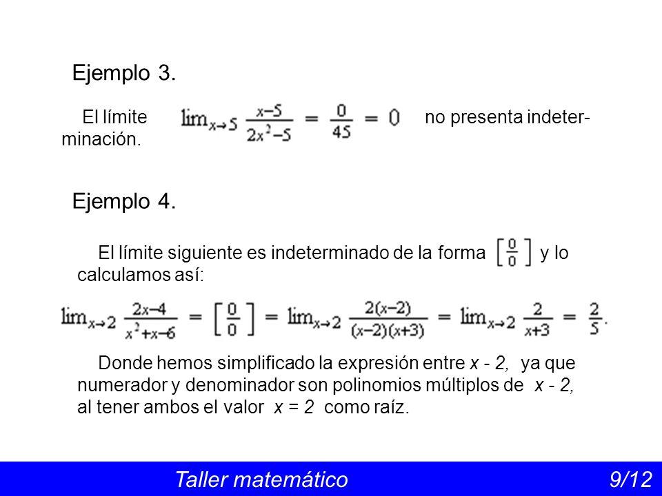 Ejemplo 3. Taller matemático 9/12 El límite no presenta indeter- minación. El límite siguiente es indeterminado de la forma y lo calculamos así: Donde