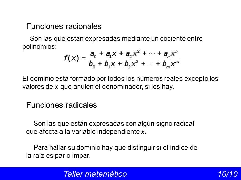 Funciones racionales Taller matemático 10/10 Funciones radicales Son las que están expresadas mediante un cociente entre polinomios: El dominio está f