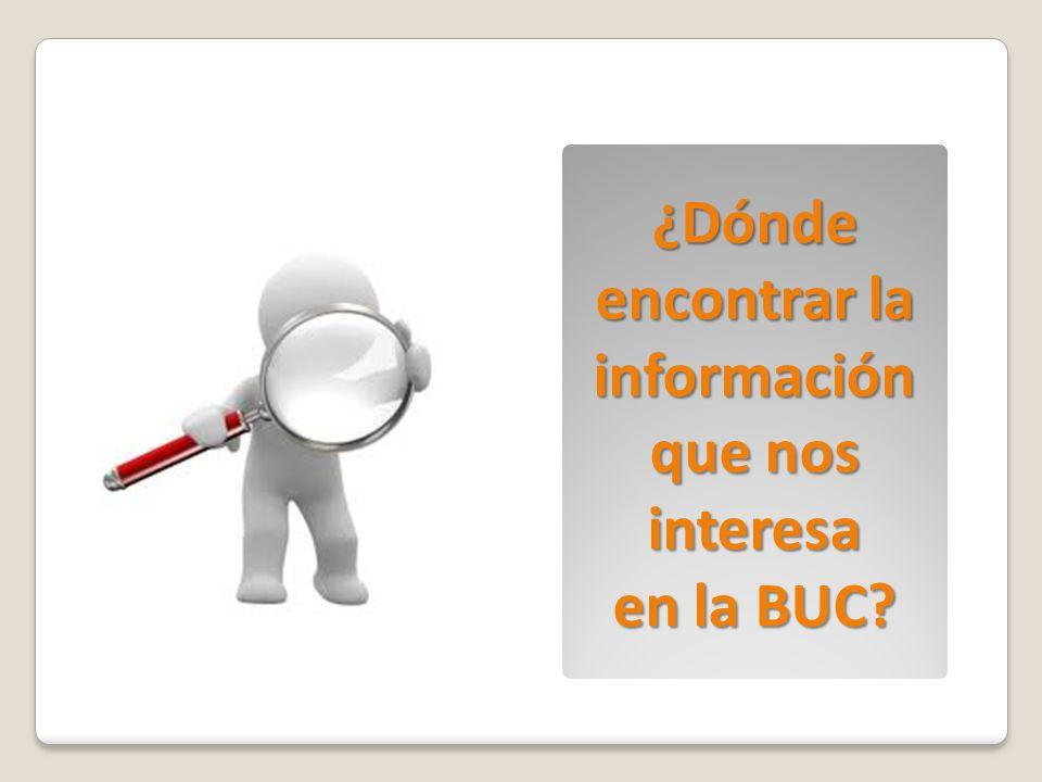 ¿Dónde encontrar la información que nos interesa en la BUC?