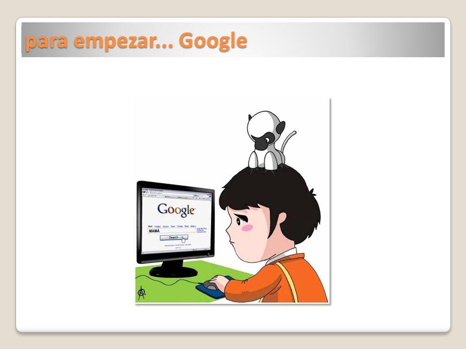 para empezar... Google