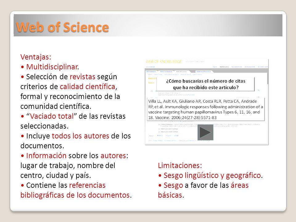 Web of Science Ventajas: Multidisciplinar. Selección de revistas según criterios de calidad científica, formal y reconocimiento de la comunidad cientí
