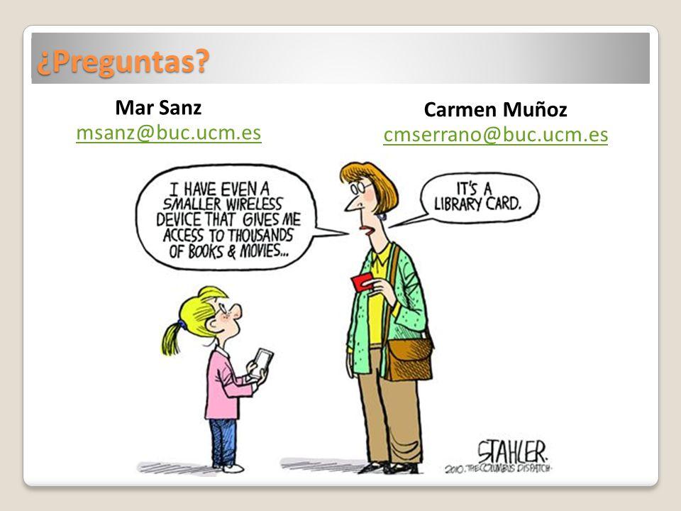 ¿Preguntas? Mar Sanz msanz@buc.ucm.es msanz@buc.ucm.es Carmen Muñoz cmserrano@buc.ucm.es