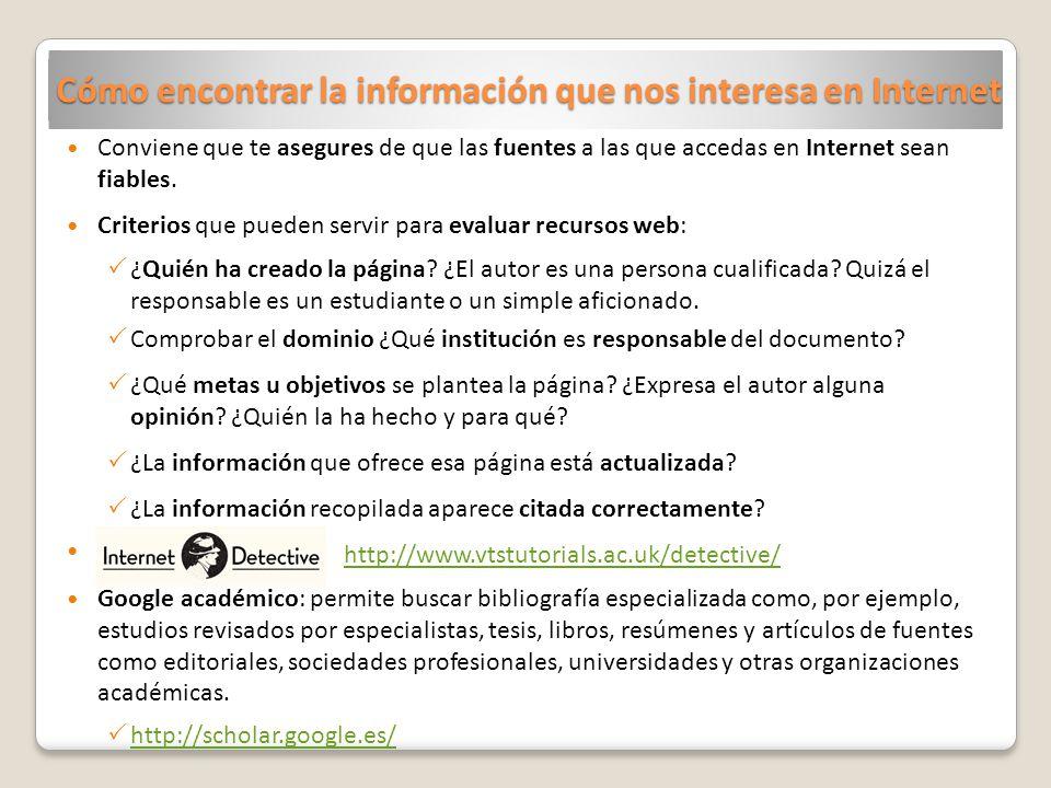 Cómo encontrar la información que nos interesa en Internet Conviene que te asegures de que las fuentes a las que accedas en Internet sean fiables. Cri