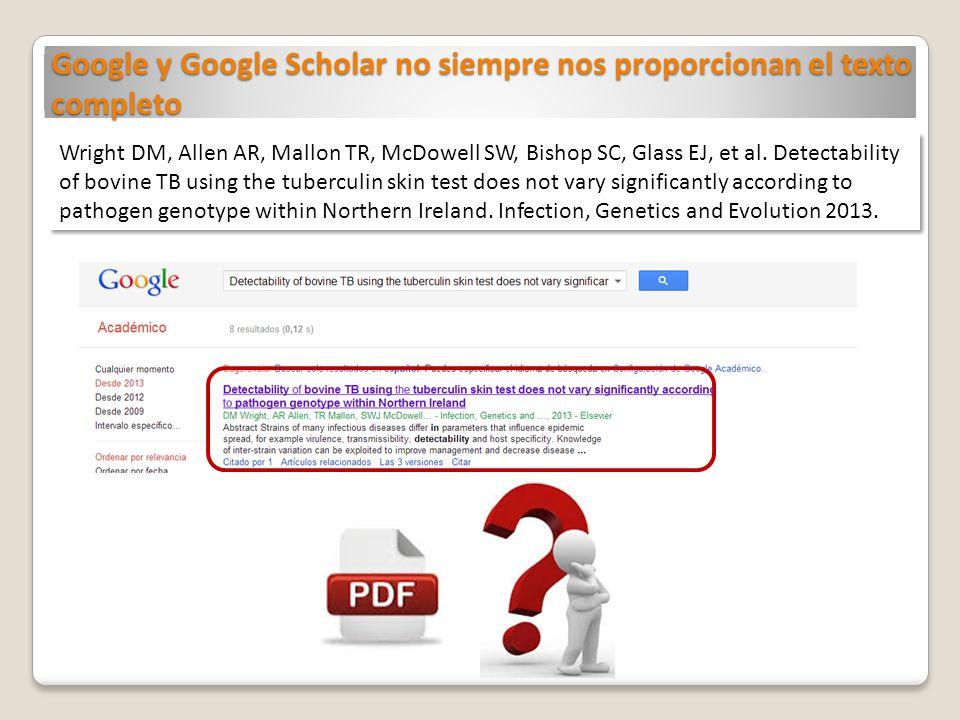 Google y Google Scholar no siempre nos proporcionan el texto completo Wright DM, Allen AR, Mallon TR, McDowell SW, Bishop SC, Glass EJ, et al. Detecta