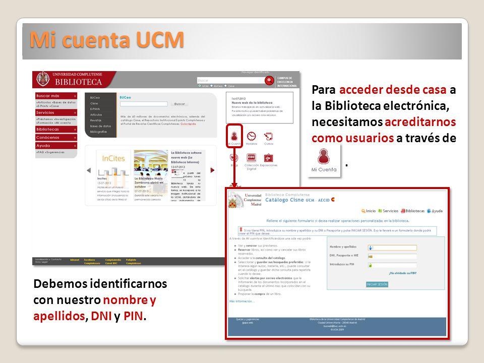 Mi cuenta UCM Para acceder desde casa a la Biblioteca electrónica, necesitamos acreditarnos como usuarios a través de.