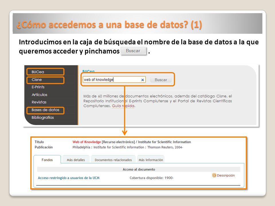 ¿Cómo accedemos a una base de datos? (1) Introducimos en la caja de búsqueda el nombre de la base de datos a la que queremos acceder y pinchamos.