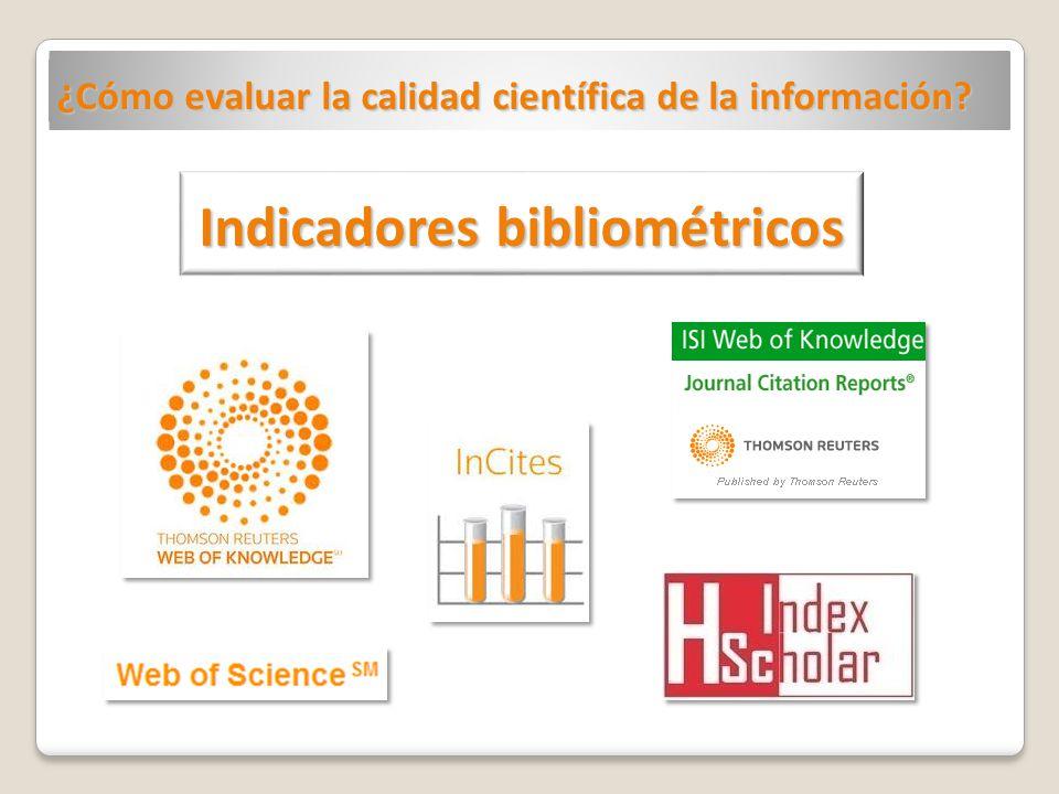 Indicadores bibliométricos ¿Cómo evaluar la calidad científica de la información