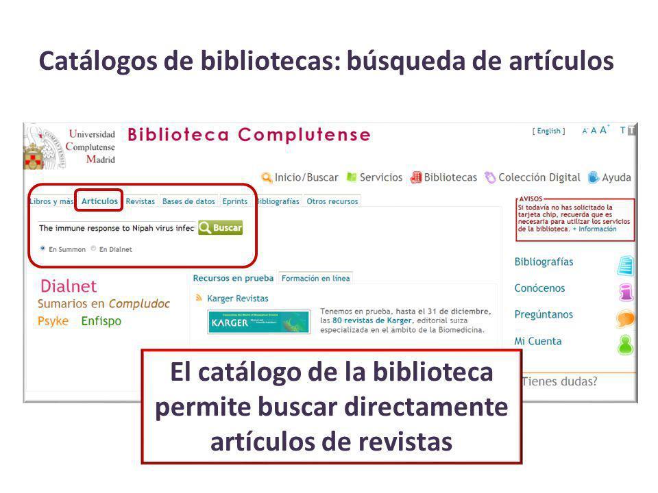 Catálogos de bibliotecas: búsqueda de artículos El catálogo de la biblioteca permite buscar directamente artículos de revistas