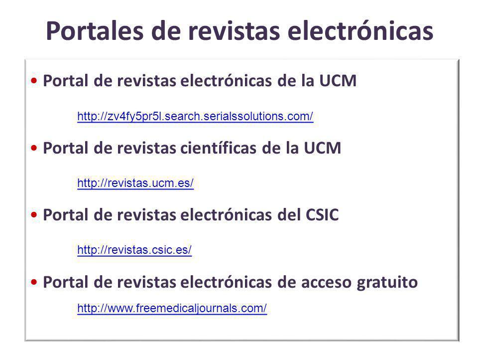 Portales de revistas electrónicas Portal de revistas electrónicas de la UCM http://zv4fy5pr5l.search.serialssolutions.com/ http://zv4fy5pr5l.search.serialssolutions.com/ Portal de revistas científicas de la UCM http://revistas.ucm.es/ http://revistas.ucm.es/ Portal de revistas electrónicas del CSIC http://revistas.csic.es/ http://revistas.csic.es/ Portal de revistas electrónicas de acceso gratuito http://www.freemedicaljournals.com/