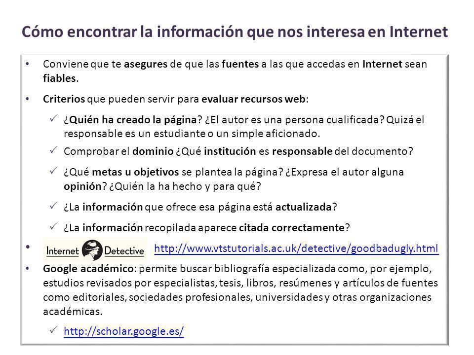 Cómo encontrar la información que nos interesa en Internet Conviene que te asegures de que las fuentes a las que accedas en Internet sean fiables.