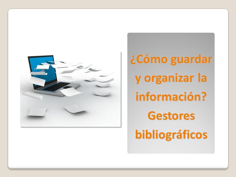 ¿Cómo guardar y organizar la información? Gestores bibliográficos