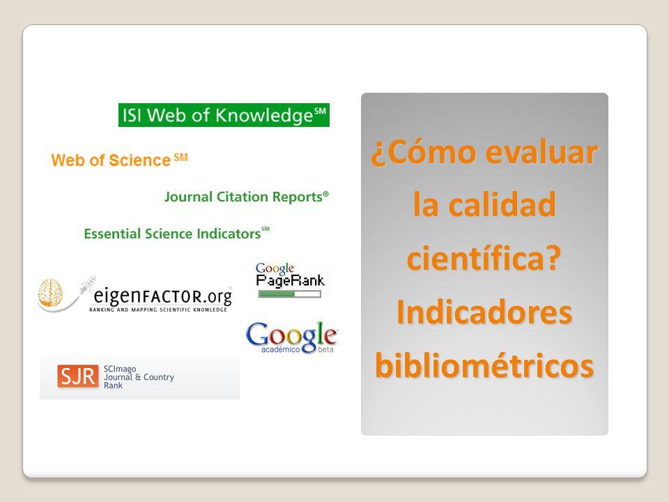 ¿Cómo evaluar la calidad científica? Indicadores bibliométricos