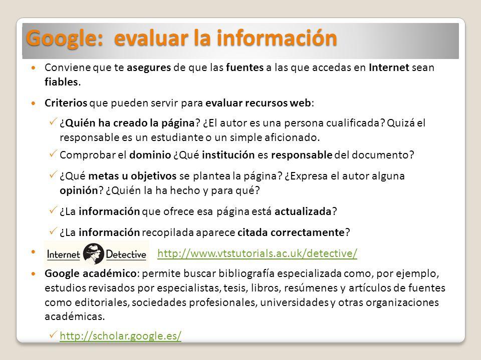 Google: evaluar la información Conviene que te asegures de que las fuentes a las que accedas en Internet sean fiables.