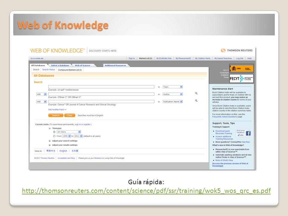 Web of Knowledge Guía rápida: http://thomsonreuters.com/content/science/pdf/ssr/training/wok5_wos_qrc_es.pdf http://thomsonreuters.com/content/science/pdf/ssr/training/wok5_wos_qrc_es.pdf