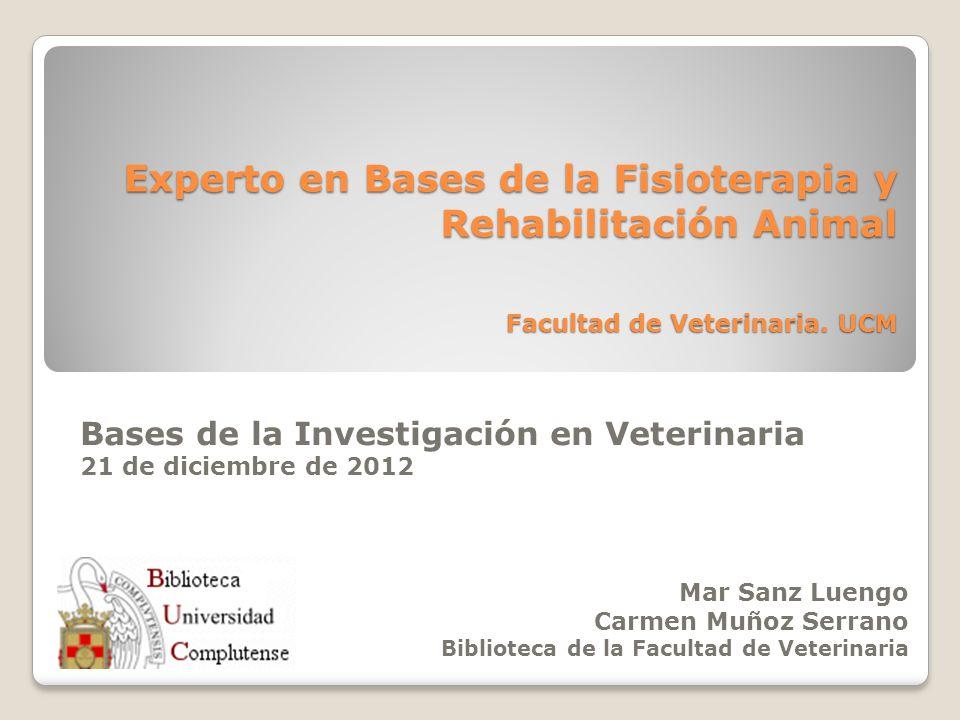 Experto en Bases de la Fisioterapia y Rehabilitación Animal Facultad de Veterinaria. UCM Bases de la Investigación en Veterinaria 21 de diciembre de 2