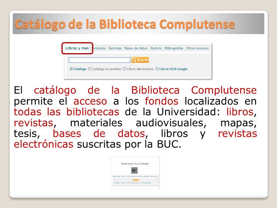 Catálogo de la Biblioteca Complutense El catálogo de la Biblioteca Complutense permite el acceso a los fondos localizados en todas las bibliotecas de
