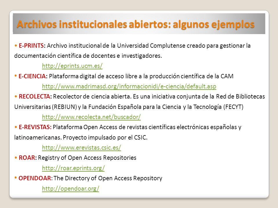 Archivos institucionales abiertos: algunos ejemplos E-PRINTS: Archivo institucional de la Universidad Complutense creado para gestionar la documentación científica de docentes e investigadores.