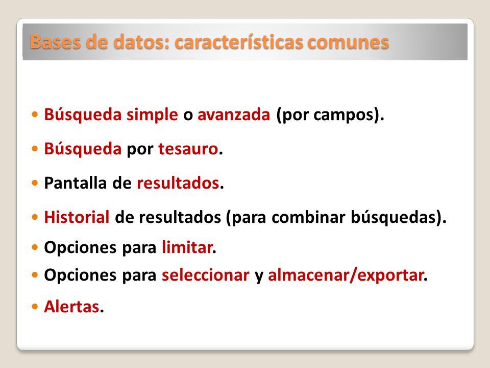 Bases de datos: características comunes Búsqueda simple o avanzada (por campos). Búsqueda por tesauro. Pantalla de resultados. Historial de resultados