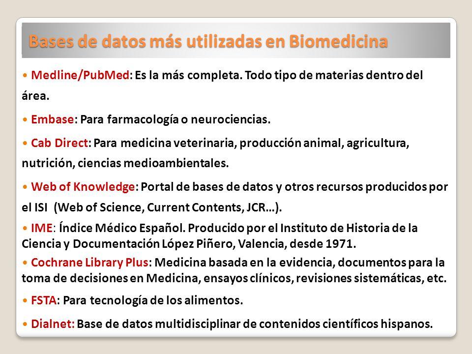 Bases de datos más utilizadas en Biomedicina Medline/PubMed: Es la más completa. Todo tipo de materias dentro del área. Embase: Para farmacología o ne