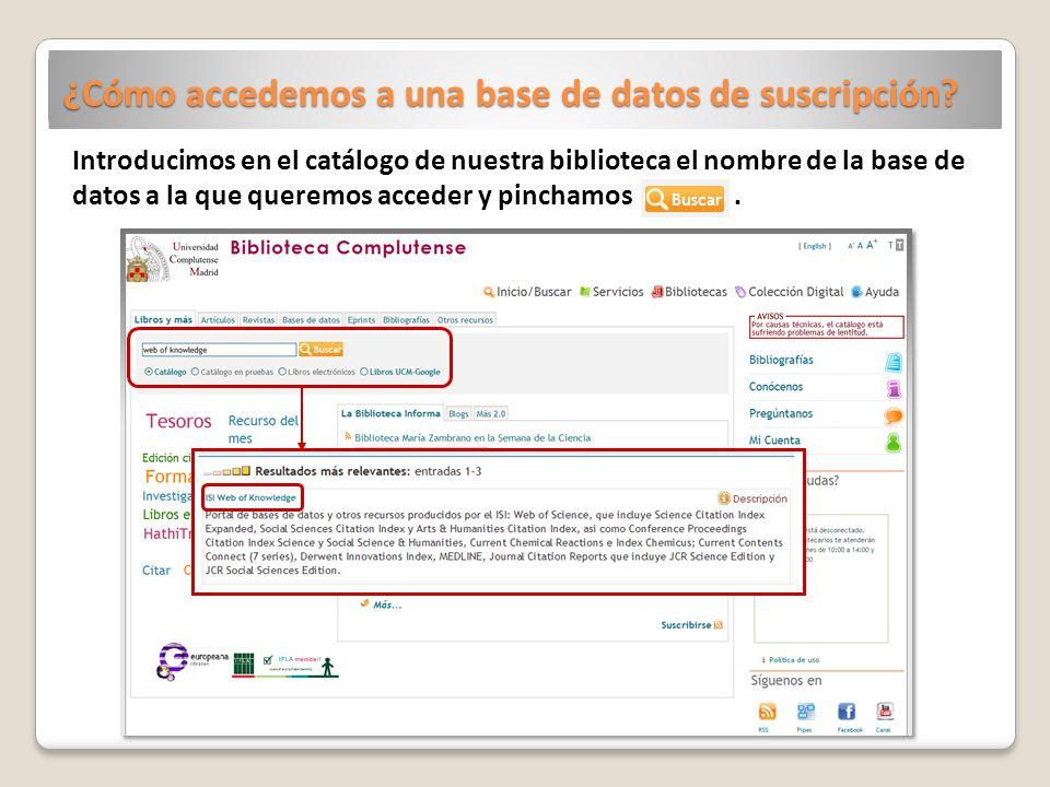 ¿Cómo accedemos a una base de datos de suscripción? Introducimos en el catálogo de nuestra biblioteca el nombre de la base de datos a la que queremos