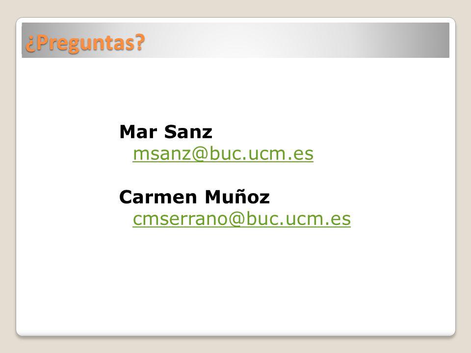 ¿Preguntas Mar Sanz msanz@buc.ucm.es Carmen Muñoz cmserrano@buc.ucm.es