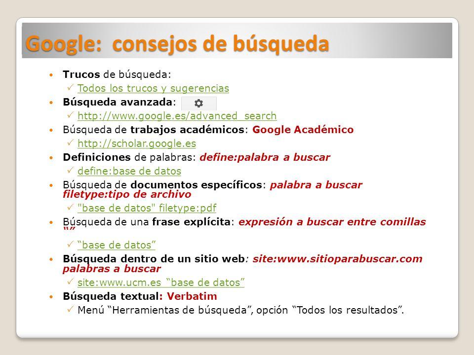 Google: consejos de búsqueda Trucos de búsqueda: Todos los trucos y sugerencias Búsqueda avanzada: : http://www.google.es/advanced_search Búsqueda de